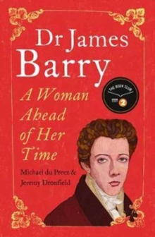 Dr James Barry  : a woman ahead of her time