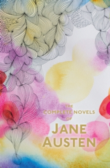 The complete novels of Jane Austen  : Sense and sensibility, Pride and prejudice, Mansfield Park - Emma, Northanger Abbey, Persuasion & Lady Susan