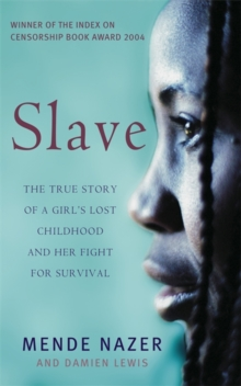 Slave  : the true story of a girl's lost childhood and her fight for survival