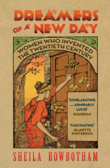 Dreamers of a new day  : women who invented the twentieth century