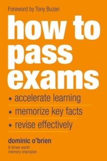 How to pass exams  : accelerate your learning, memorize key facts, revise effectively