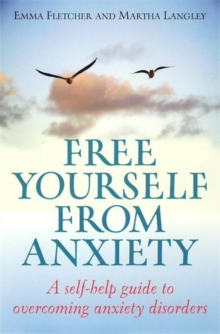 Free yourself from anxiety  : a self-help guide to overcoming anxiety disorders