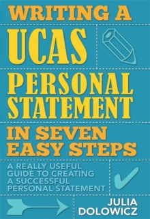 Writing UCAS personal statement in seven easy steps  : a really useful guide to securing your place at university
