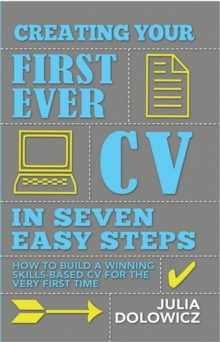 Creating your first ever CV in seven easy steps  : how to build a winning skills-based CV for the very first time