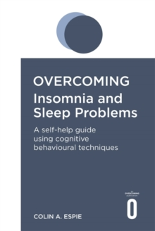 Overcoming insomnia and sleep problems : a self-help guide