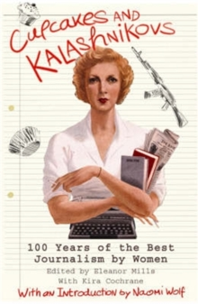 Cupcakes and kalashnikovs  : 100 years of the best journalism by women