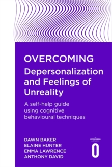 Overcoming depersonalization and feelings of unreality  : a self-help guide to using cognitive behavioural techniques