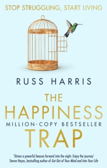 The happiness trap  : based on ACT - a revolutionary mindfulness-based programme for overcoming stress, anxiety and depression