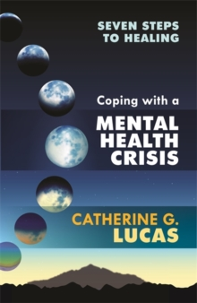 Coping with a mental health crisis  : seven steps to healing