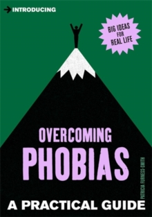 Overcoming phobias  : a practical guide