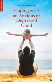 Coping with an anxious or depressed child  : a guide for parents and carers