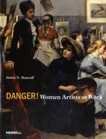 Danger!  : women artists at work