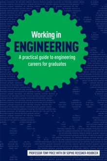 Working in engineering  : a guide to qualifying and starting a successful career in engineering