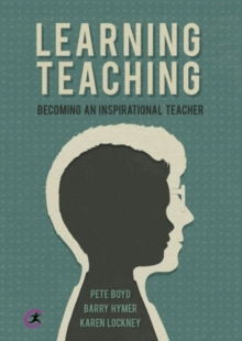 Learning teaching  : becoming an inspirational teacher - Boyd, Pete