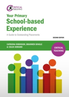Your primary school-based experience  : a guide to outstanding placements - Robinson, Catriona