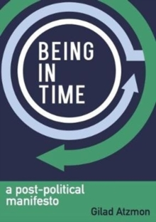 Image for Being in time  : a post-political manifesto