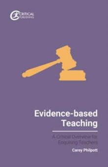 Evidence-based teaching  : a critical overview for enquiring teachers - Philpott, Carey