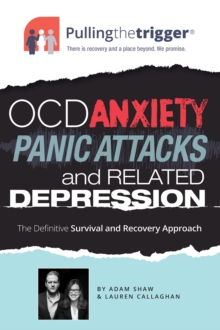 Pulling the trigger  : the definitive survival and recovery programme for OCD, anxiety, panic attacks and related depression