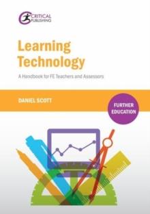 Learning technology  : a handbook for FE teachers and assessors - Scott, Daniel