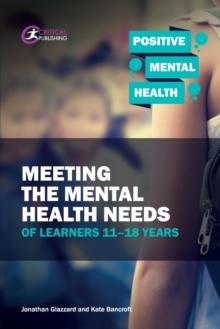 Meeting the mental health needs of learners 11-18 years - Glazzard, Jonathan