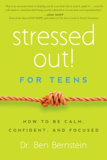 Stressed out! for teens  : how to be calm, confident & focused