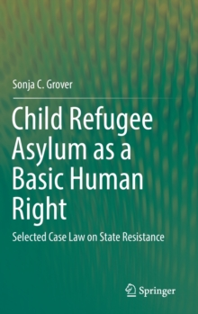 Image for Child Refugee Asylum as a Basic Human Right : Selected Case Law on State Resistance