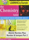 Image for The Chemistry Tutor: Volume 17 - Atomic Number, Mass Number...