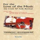 Image for For the Love for Music - The Club 47 Folk Revival