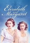 Image for Elizabeth and Margaret: Love & Loyalty