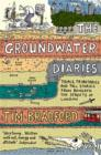 Image for The groundwater diaries  : trials, tributaries and tall stories from beneath the streets of London