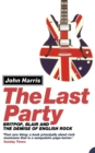 Image for The last party  : Britpop, Blair and the demise of English rock