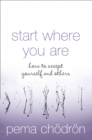 Image for Start where you are  : how to accept yourself and others