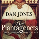Image for The Plantagenets  : the kings who made England