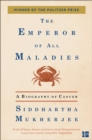 Image for The emperor of all maladies  : a biography of cancer
