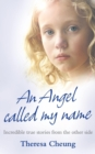 Image for An angel called my name  : incredible true stories from the other side