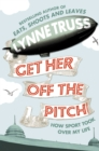 Image for Get her off the pitch!: how sport took over my life