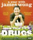Image for Grow your own drugs  : a year with James Wong
