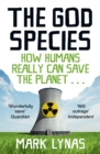 Image for The God species: how the planet can survive the age of humans