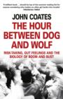 Image for The hour between dog and wolf  : risk-taking, gut feelings and the biology of boom and bust