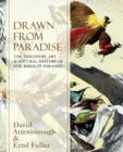 Image for Drawn from paradise  : the discovery, art and natural history of the birds of paradise