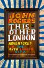Image for This other London  : adventures in the overlooked city