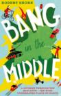 Image for Bang in the middle  : a journey through the Midlands - the most underrated place on Earth