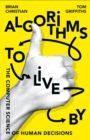 Image for Algorithms to live by  : the computer science of human decisions