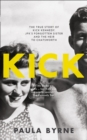 Image for Kick  : the true story of Kick Kennedy, JFK's forgotten sister and the heir to Chatsworth