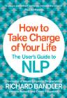 Image for How to take charge of your life  : the user's guide to NLP