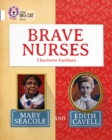 Image for Brave nurses  : Mary Seacole and Edith Cavell