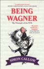 Image for Being Wagner  : the triumph of the will