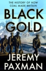 Image for Black Gold: The History of How Coal Made Britain