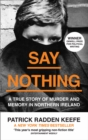 Image for Say nothing  : a true story of murder and memory in Northern Ireland