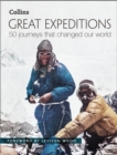 Image for Great expeditions  : 50 journeys that changed our world